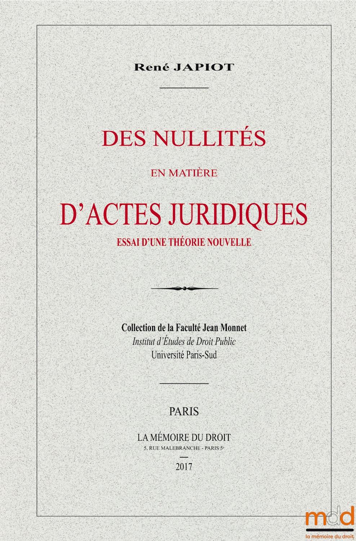 René Japiot, Des nullités en matière d'actes juridiques. Essai d'une théorie nouvelle, La Mémoire du Droit, 2017